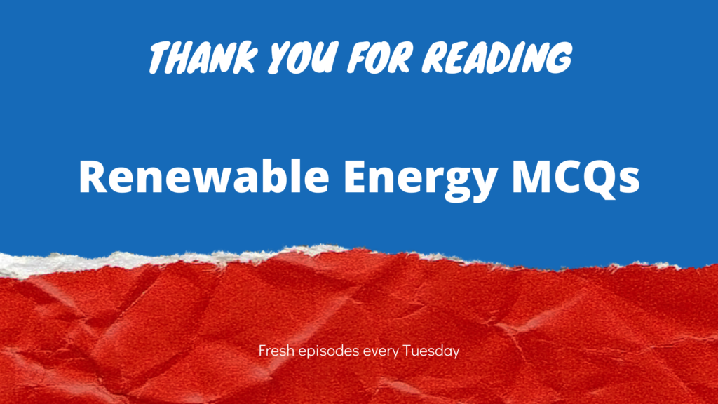 MCQs On Renewable Energy Resources- PART 1